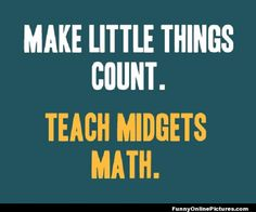 math quotes | An incredibly funny quote about teaching math to midgets!