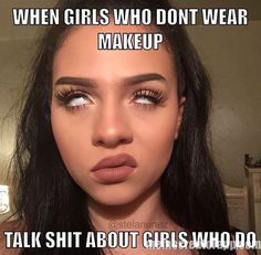 It's always the plain faced broads talking shit.shut up and use some foundation hoe Love Makeup, Beauty Makeup, Makeup Looks, Beauty Tips, Makeup Humor, Makeup Quotes, Beauty Quotes, Funny Memes, Hilarious
