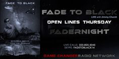 Thursday's 2016 On Fade To Black With #JimmyChurch #Fadernight #OpenLines #JonRappoport #NoMoreFakeNewsRoom   BROADCASTING LIVE: 10PM-1AM EST | 7PM-10PM PST LIVE CALLS: 323.825.5045 - SKYPE: FADETOBLACK14   #f2b #KGRA    http://www.spreaker.com/user/fade2black  http://www.jimmychurchradio.com/fadernight-open-lines/