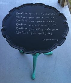Chalkboard end table with Hemingway quote. Need someone with nice handwriting because mine is horrific.