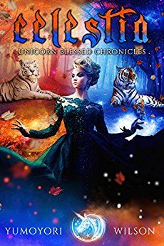 Celestia Unicorn Blessed Chronicles Book 2 By Wilson Yumoyori Chronicle Books Books Blessed