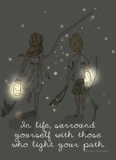 Those who light your path.