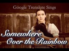 """Google Translate Sings: """"Somewhere Over the Rainbow"""" from the Wizard of Oz - YouTube"""