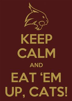Keep Calm and Eat 'Em Up Cats! #txst Texas State Bobcats, Texas State University, Loving Texas, Alma Mater, College Life, Classroom Decor, Homecoming, Psychology, Living Rooms