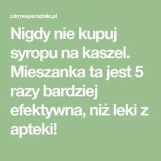 Nigdy nie kupuj syropu na kaszel. Mieszanka ta jest 5 razy bardziej efektywna, niż leki z apteki! Allergy Remedies, Herbal Remedies, Natural Remedies, Health Tips, Health Care, Healthy Eating Guidelines, Slow Food, Health And Beauty, Herbalism