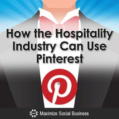 How the Hospitality Industry Can Use Pinterest