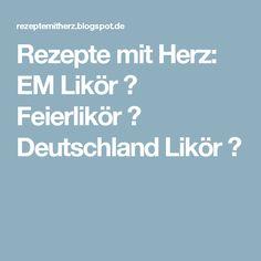 Rezepte mit Herz: EM Likör ♡ Feierlikör ♡ Deutschland Likör ♡
