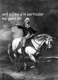 Screw you, says George Washington.