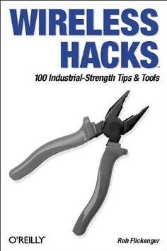 Wireless Hacks: 100 Industrial-Strength Tips & Tools