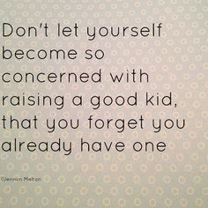 Parenting mantra to live by! #parenting #sayings #kids