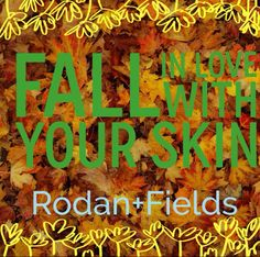 #fall in LOVE with your skin. #skincare is so important. Happy Fall