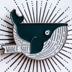 Whale, Shit - Adorable Enamel Pin - Cutest Thing To Wear - Punny Pun by WestParkCreative on Etsy https://www.etsy.com/listing/294072129/whale-shit-adorable-enamel-pin-cutest