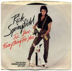 """I've Done Everything For You"" - Rick Springfield"