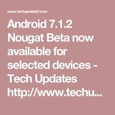 Android 7.1.2 Nougat Beta now available for selected devices - Tech Updates  http://www.techupdate3.com/2017/01/android-712-nougat-beta-now-available.html