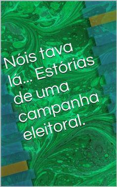 Nóis tava lá... Estórias de uma campanha eleitoral. (Portuguese Edition) - Aprenda essa e outras dicas no Site Apostilas da Cris [http://apostilasdacris.com.br/nois-tava-la-estorias-de-uma-campanha-eleitoral-portuguese-edition-2/]. Veja Também as Apostila Exclusivas para Concursos Públicos.