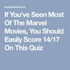 If You've Seen Most Of The Marvel Movies, You Should Easily Score 14/17 On This Quiz