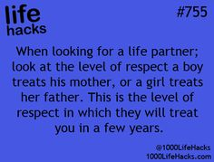 1000 Life Hacks ; this is true and the best advice a girl can get! If he is nice (respectful, helps her, always there for her) to his mom, he will be nice to you too.