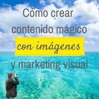 Cómo crear contenido mágico con imágenes y marketing visual