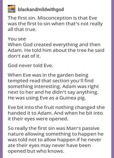 The first sin was Adam's, because it was his responsibility to relay God's command to Eve. << yooooo