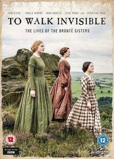 To Walk Invisible (TV) (2016) - A chronicle of the Brontë sisters' battle to overcome obstacles and publish their novels, which would become some of the greatest in the English language.