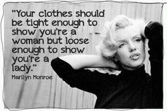 newest a88da 52634 Your clothes should be tight enough to show you are a woman but loose  enough to show you are a lady - Marilyn Monroe