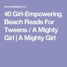40 Girl-Empowering Beach Reads For Tweens / A Mighty Girl | A Mighty Girl