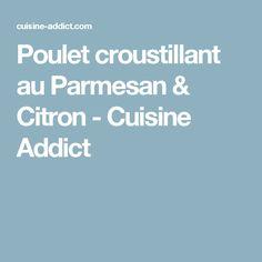 Poulet croustillant au Parmesan & Citron - Cuisine Addict