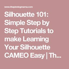 Silhouette 101: Simple Step by Step Tutorials to make Learning Your Silhouette CAMEO Easy | The Pinning Mama