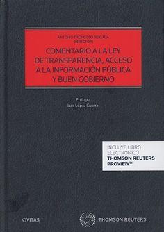 Comentario a la ley de transparencia, acceso a la información pública y buen gobierno / Antonio Troncoso Reigada. - 2017