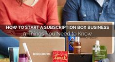 All you need to know to setup and start a subscription box business.