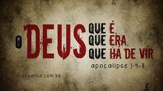 "Ele nos ama e nos libertou dos nossos pecados por meio do seu sangue...""Eu sou o Alfa e o Ômega"", diz o Senhor Deus, ""o que é, o que era e o que há de vir, o Todo-poderoso."" Apocalipse 1:5 e 8."