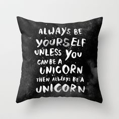 Always be yourself. Unless you can be a unicorn, then always be a unicorn. Throw Pillow by WEAREYAWN - $20.00