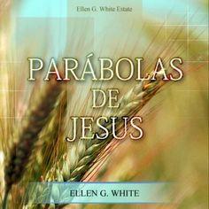 parabolas de Jesus ellen white livro - Google Search