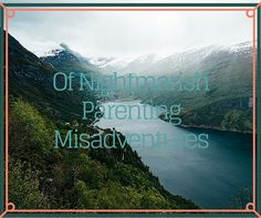 Of Nightmarish Parenting Misadventures