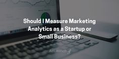 Should You Measure Marketing Analytics as a Startup or Small Business? Find out in our latest post: Small Business Marketing, Online Business, Tips, Counseling