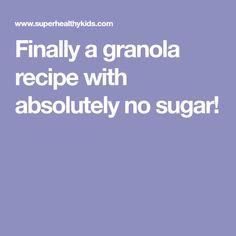 Finally a granola recipe with absolutely no sugar!