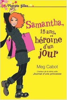 SAMANTHA 15 ANS HÉROÏNE D'UN JOUR: Amazon.com: MEG CABOT: Books