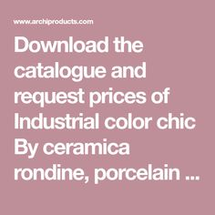 Download the catalogue and request prices of Industrial color chic By ceramica rondine, porcelain stoneware wall/floor tiles with concrete effect Wall And Floor Tiles, Stoneware, Concrete, Porcelain, Industrial, Flooring, Chic, Color, Kitchens