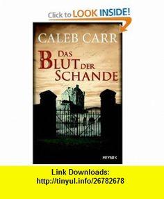 Das Blut der Schande (9783453404571) Caleb Carr , ISBN-10: 3453404572  , ISBN-13: 978-3453404571 ,  , tutorials , pdf , ebook , torrent , downloads , rapidshare , filesonic , hotfile , megaupload , fileserve