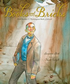 Nicole Tadgell Illustration: With Books and Bricks - How Booker T. Washington Built a School