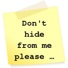 ⭕️ Don't hide from me please ...