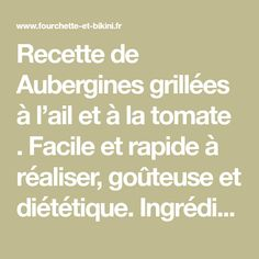 Recette de Aubergines grillées à l'ail et à la tomate . Facile et rapide à réaliser, goûteuse et diététique. Ingrédients, préparation et recettes associées.