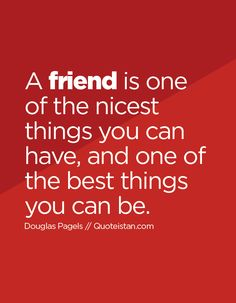 A #friend is one of the nicest things you can have, and one of the best things…
