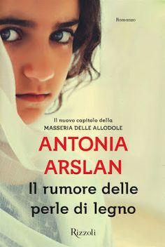 Romance and Fantasy for Cosmopolitan Girls: IL RUMORE DELLE PERLE DI LEGNO di Antonia Arslan