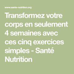 Transformez votre corps en seulement 4 semaines avec ces cinq exercices simples - Santé Nutrition