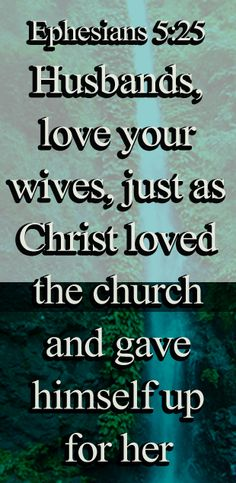 Husbands love your wives, even as Christ also loved the congregation and gave himself up for it. Husbands Love Your Wives, Love Your Wife, Ephesians 5, Philippians 4, Favorite Bible Verses, Bible Quotes, Christ, Strength, Internet