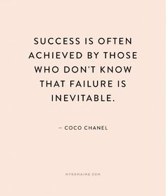 """""""Success is often achieved by those who don't know that failure is inevitable."""" - Coco Chanel  beautiful quotes #quotes"""