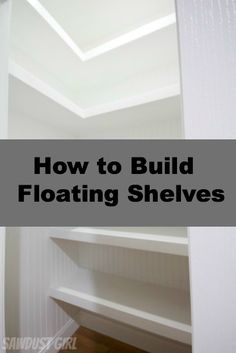 How to build Floating Shelves (in a small closet - some are U-shaped shelves & are made to be VERY strong) - great tutorial from Sawdust Girl