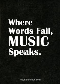♂ Quotes about music - Where Words Fail MUSIC Speaks - ecogentleman  ♂ Where Words Fail MUSIC Speaks  View Post