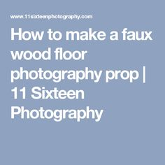 How to make a faux wood floor photography prop | 11 Sixteen Photography